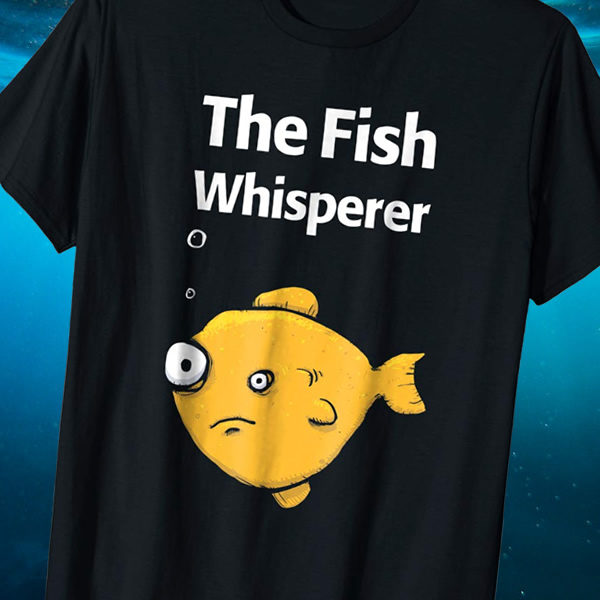 Funny Fish Whisperer Fishing Fisherman T-shirt