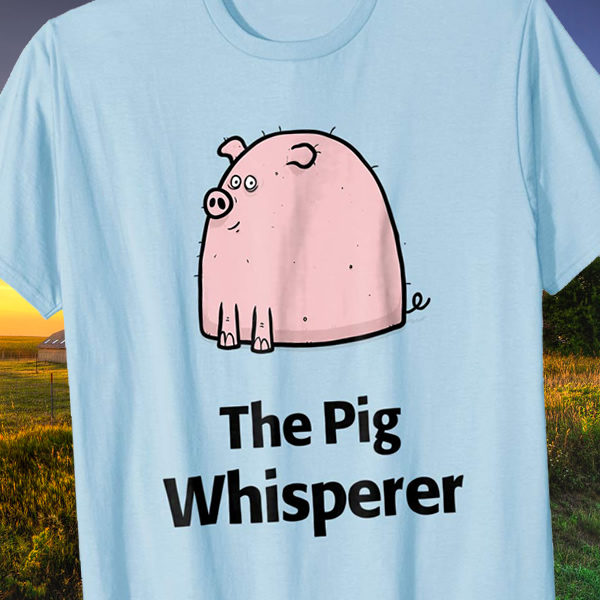 Pig Whisperer Unique Farmyard Animal T-Shirt